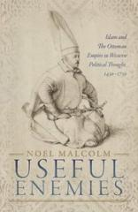 "USEFUL ENEMIES ""ISLAM AND THE OTTOMAN EMPIRE IN WESTERN POLITICAL THOUGHT, 1450-1750"""