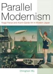 "PARALLEL MODERNISM  ""KOGA HARUE AND AVANT-GARDE ART IN MODERN JAPAN"""