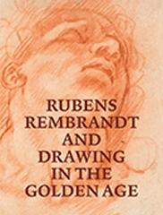 RUBENS, REMBRANDT, AND DRAWING IN THE GOLDEN AGE