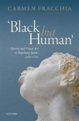 "BLACK BUT HUMAN ""SLAVERY AND VISUAL ARTS IN HAPSBURG SPAIN, 1480-1700"""