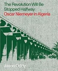 THE REVOLUTION WILL STOPPED HALFWAY: OSCAR NIEMEYER IN ALGERIA