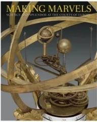 MAKING MARVELS: SCIENCE AND SPLENDOR AT THE COURTS OF EUROPE