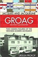JACQUES AND JACQUELINE GROAG, ARCHITECT AND DESIGNER: TWO HIDDEN FIGURES OF THE VIENNESE MODERN MOVEMENT