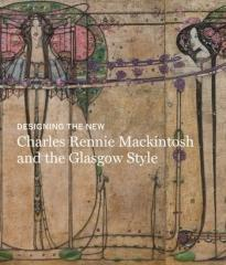 "DESIGNING THE NEW ""CHARLES RENNIE MACKINTOSH AND THE GLASGOW STYLE"""