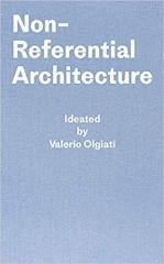 NON-REFERENTIAL ARCHITECTURE: IDEATED BY VALERIO OLGIATI