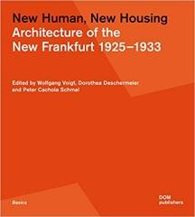 NEW HUMAN, NEW HOUSING: ARCHITECTURE OF THE NEW FRANKFURT 1925-1933