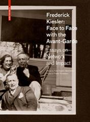 "FREDERICK KIESLER:  ""FACE TO FACE WITH THE AVANTGARDE : ESSAYS ON NETWORK AND IMPACT"""