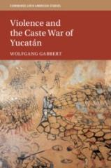VIOLENCE AND THE CASTE WAR OF YUCATAN