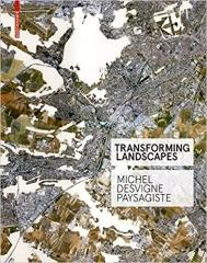 TRANSFORMING LANDSCAPES: MICHEL DESVIGNE PAYSAGISTE