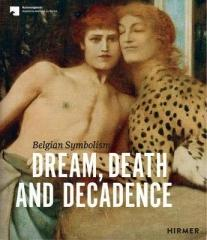 "DREAM, DEATH AND DECADENCE ""BELGIAN SYMBOLISM"""
