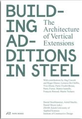 "BUILDING ADDITIONS IN STEEL ""THE ARCHITECTURE OF VERTICAL EXTENSIONS"""