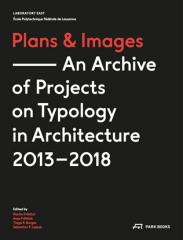 "PLANS & IMAGES ""AN ARCHIVE OF PROJECTS ON TYPOLOGY IN ARCHITECTURE 2013-2018"""