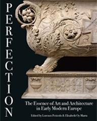 PERFECTION: THE ESSENCE OF ART AND ARCHITECTURE IN EARLY MODERN EUROPE