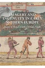 "IMAGERY AND INGENUITY IN EARLY MODERN EUROPE ""ESSAYS IN HONOR OF JEFFREY CHIPPS SMITH"""
