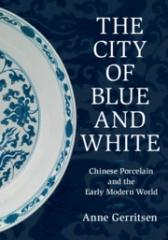 "THE CITY OF BLUE AND WHITE ""CHINESE PORCELAIN AND THE EARLY MODERN WORLD"""