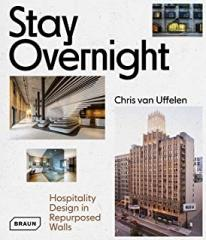 STAY OVERNIGHT : HOSPITALITY DESIGN IN REPURPUSED SPACES.