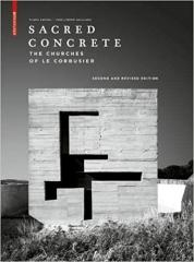 SACRED CONCRETE THE CHURCHES OF  LE CORBUSIER