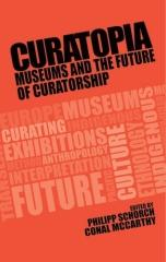 "CURATOPIA ""MUSEUMS AND THE FUTURE OF CURATORSHIP"""