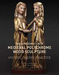 "THE CONSERVATION OF MEDIEVAL POLYCHROME WOOD SCULPTURE ""HISTORY, THEORY, PRACTICE"""