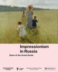 "IMPRESSIONISM IN RUSSIA ""DAWN OF THE AVANT-GARDE"""