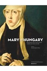 "MARY OF HUNGARY, RENAISSANCE PATRON AND COLLECTOR ""GENDER, ART AND CULTURE"""