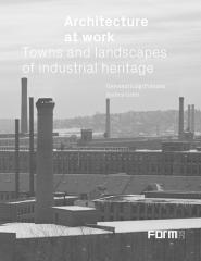 "ARCHITECTURE AT WORK ""TOWNS AND LANDSCAPES OF INDUSTRIAL HERITAGE"""