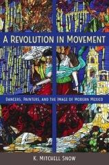 "A REVOLUTION IN MOVEMENT : DANCERS, PAINTERS, AND THE IMAGE OF MODERN MEXICO "" DANCERS, PAINTERS, AND THE IMAGE OF MODERN MEXICO ENGLISH """