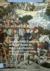 "SOMAESTHETIC EXPERIENCE AND THE VIEWER IN MEDICEAN FLORENCE  ""RENAISSANCE ART AND POLITICAL PERSUASION, 1459-1580"""