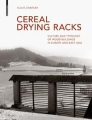 CEREAL DRYING RACKS : CULTURE AND TYPOLOGY OF WOOD BUILDINGS IN EUROPE AND EAST ASIAN
