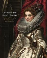 AMERICA AND THE ART OF FLANDERS : COLLECTING PAINTINGS BY RUBENS, VAN DYCK, AND THEIR CIRCLES