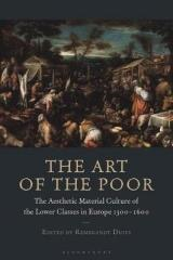 THE ART OF THE POOR : THE AESTHETIC MATERIAL CULTURE OF THE LOWER CLASSES IN EUROPE 1300-1600