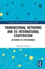 TRANSNATIONAL NETWORKS AND EU INTERNATIONAL COOPERATION : IN PURSUIT OF EFFECTIVENESS
