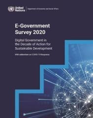 "UNITED NATIONS E-GOVERNMENT SURVEY 2020 ""DIGITAL GOVERNMENT IN THE DECADE OF ACTION FOR SUSTAINABLE DEVELOPMENT, WITH ADDENDUM ON COVID-19 RESPON"""