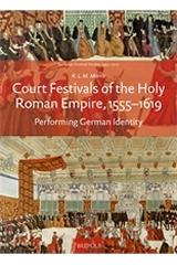 "COURT FESTIVALS OF THE HOLY ROMAN EMPIRE, 1555-1619 ""PERFORMING GERMAN IDENTITY"""
