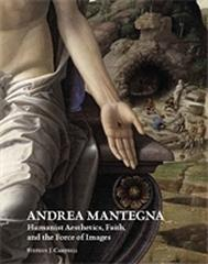 "ANDREA MANTEGNA ""HUMANIST AESTHETICS, FAITH, AND THE FORCE OF IMAGES"""