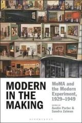 MODERN IN THE MAKING : MOMA AND THE MODERN EXPERIMENT, 1929-1949