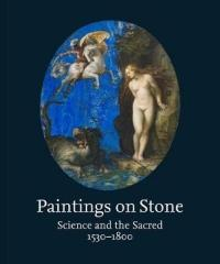 PAINTINGS ON STONE : SCIENCE AND THE SACRED 1530-1800