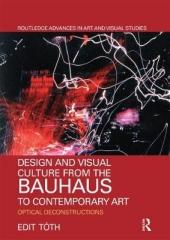 DESIGN AND VISUAL CULTURE FROM THE BAUHAUS TO CONTEMPORARY ART : OPTICAL DECONSTRUCTIONS