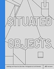 SITUATED OBJECTS: BUILDINGS AND PROJECTS BY STAN ALLEN