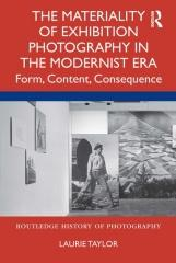 "THE MATERIALITY OF EXHIBITION PHOTOGRAPHY IN THE MODERNIST ERA ""FORM, CONTENT, CONSEQUENCE"""