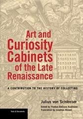 ART AND CURIOSITY : CABINETS OF THE LATE RENAISSANCE : A CONTRIBUTION TO THE HISTORY OF COLLECTING