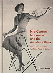 MID-CENTURY MODERNISM AND THE AMERICAN BODY : RACE, GENDER, AND THE POLITICS OF POWER AND DESIGN