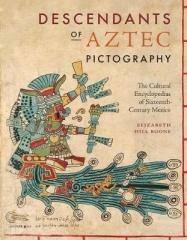 DESCENDANTS OF AZTEC PICTOGRAPHY : THE CULTURAL ENCYCLOPEDIAS OF SIXTEENTH-CENTURY MEXICO