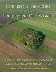 CURRENT APPROACHES TO TELLS IN THE PREHISTORIC OLD WORLD