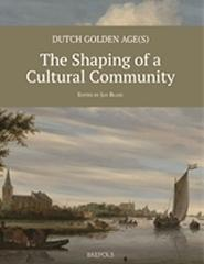 DUTCH GOLDEN AGE(S): THE SHAPING OF A CULTURAL COMMUNITY