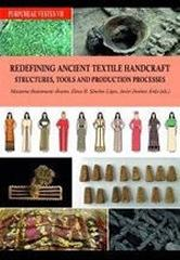 "REDEFINING ANCIENT TEXTILE HANDCRAFT STRUCTURES, TOOLS AND PRODUCTION PROCESSES ""Proceedings of the VIIth International Symposium on textiles and dyes in"""
