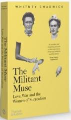 "THE MILITANT MUSE ""LOVE, WAR AND THE WOMEN OF SURREALISM"""