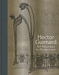 "HECTOR GUIMARD  ""ART NOUVEAU TO MODERNISM"""