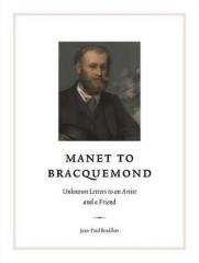 "MANET TO BRACQUEMOND ""UNKNOWN LETTERS TO AN ARTIST AND A FRIEND : NEWLY DISCOVERED LETTERS TO AN ARTIST AND FRIEND"""