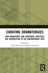 "CURATING DRAMATURGIES ""HOW DRAMATURGY AND CURATING ARE INTERSECTING IN THE CONTEMPORARY ARTS"""